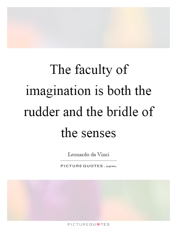 The faculty of imagination is both the rudder and the bridle of the senses Picture Quote #1