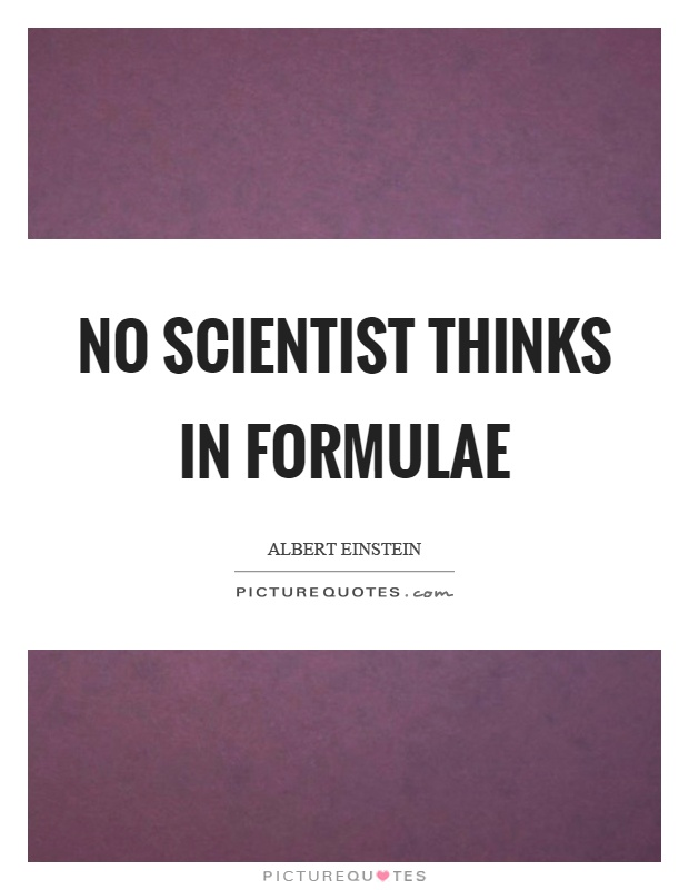 No scientist thinks in formulae Picture Quote #1