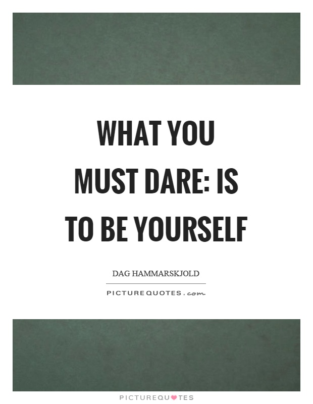 What you must dare: is to be yourself Picture Quote #1