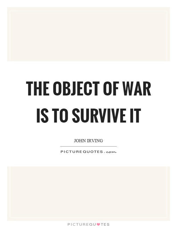 The object of war is to survive it Picture Quote #1