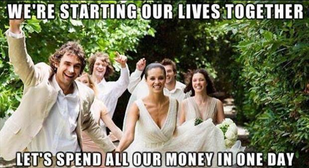 We're starting our lives together. Let's spend all our money in one day Picture Quote #1