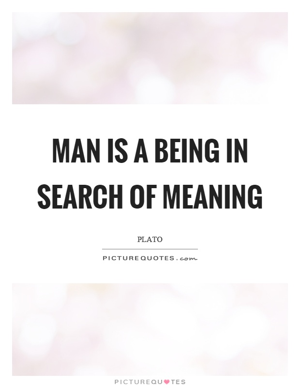 Man is a being in search of meaning Picture Quote #1