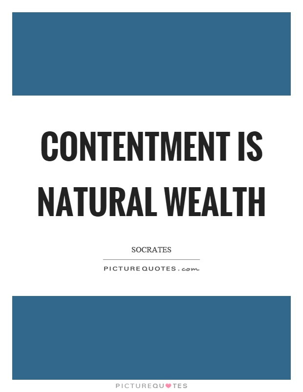Contentment is natural wealth Picture Quote #1