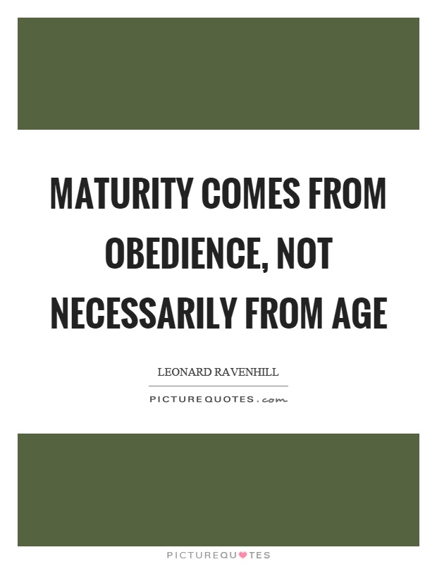 Maturity comes from obedience, not necessarily from age Picture Quote #1