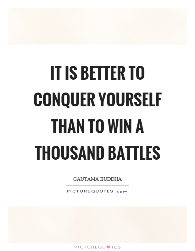 It is better to conquer yourself than to win a thousand battles Picture Quote #1