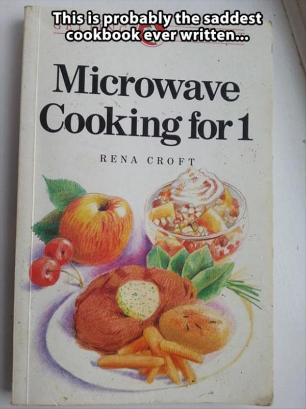 This is probably the saddest cookbook ever written. Microwave cooking for 1 Picture Quote #1