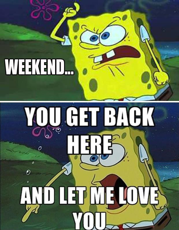 Weekend. You get back here and let me love you Picture Quote #1
