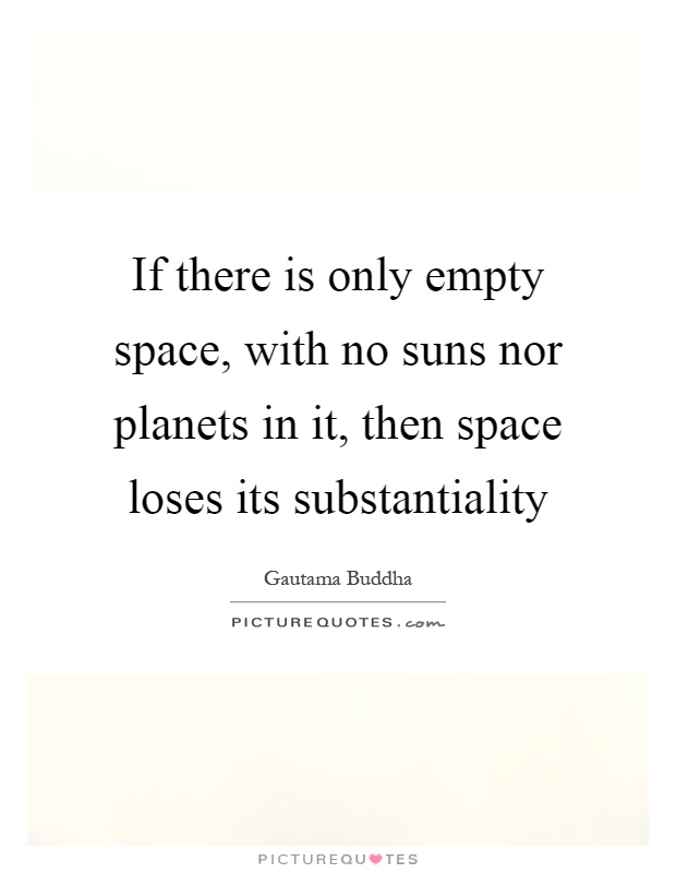 If there is only empty space, with no suns nor planets in it, then space loses its substantiality Picture Quote #1