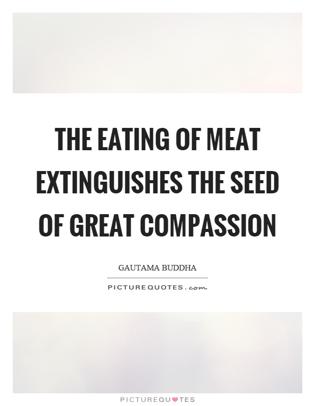 The eating of meat extinguishes the seed of great compassion Picture Quote #1