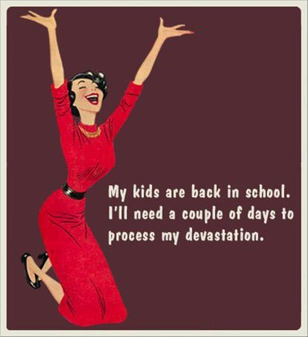 My kids are back in school. I'll need a couple of days to process my devastation Picture Quote #1