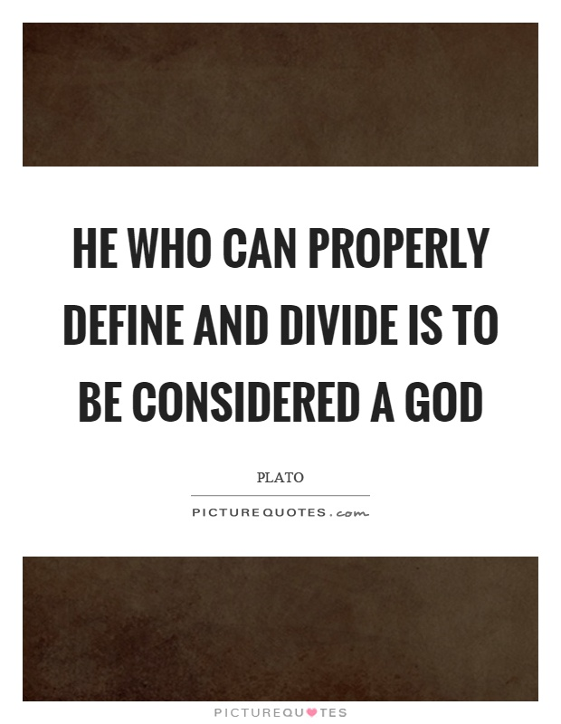 He who can properly define and divide is to be considered a god Picture Quote #1