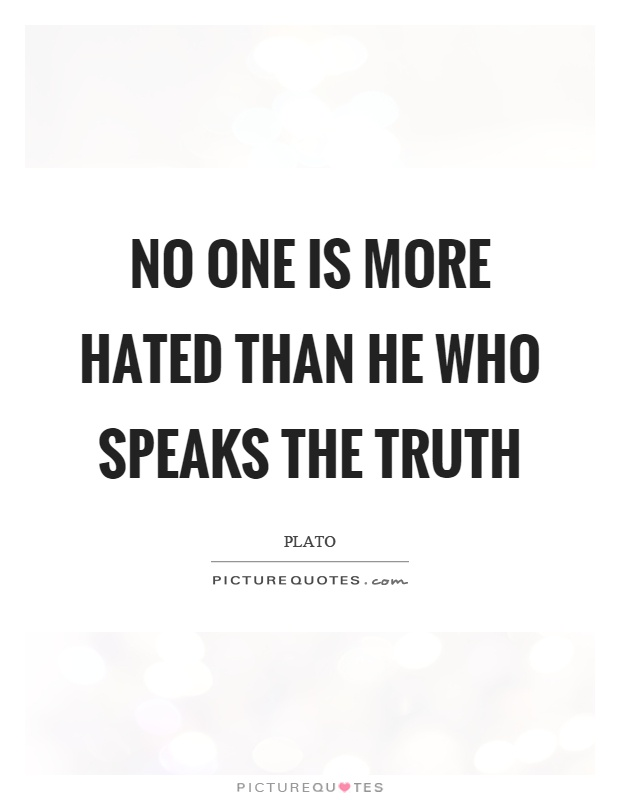 No one is more hated than he who speaks the truth Picture Quote #1