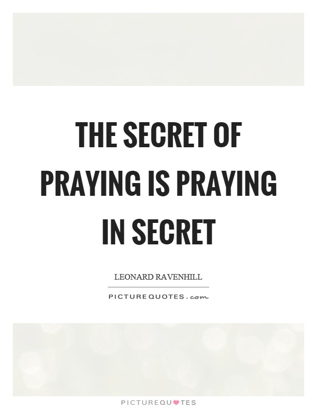 The secret of praying is praying in secret Picture Quote #1