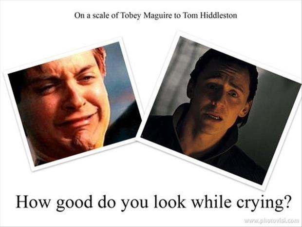 On a scale of Tobey Maguire to Tom Hiddleston - how good do you look while crying? Picture Quote #1