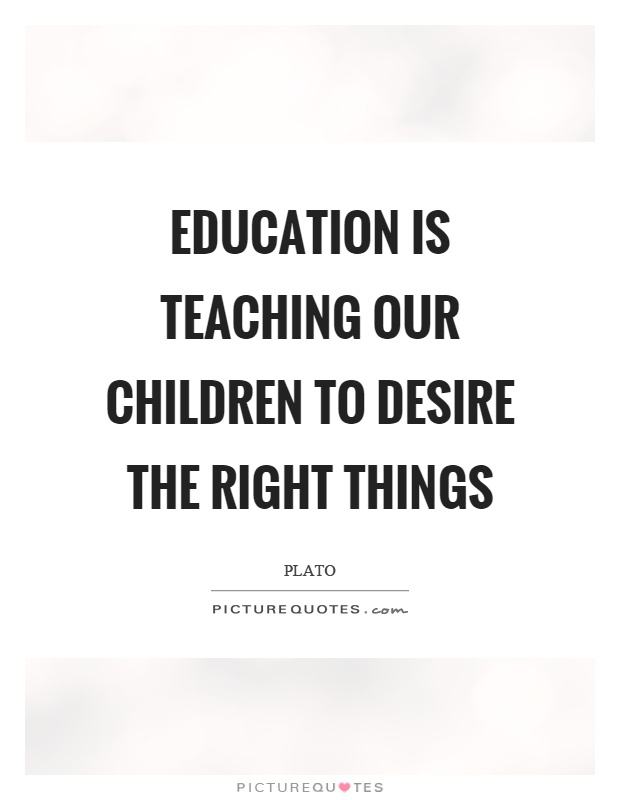 Education is teaching our children to desire the right things Picture Quote #1