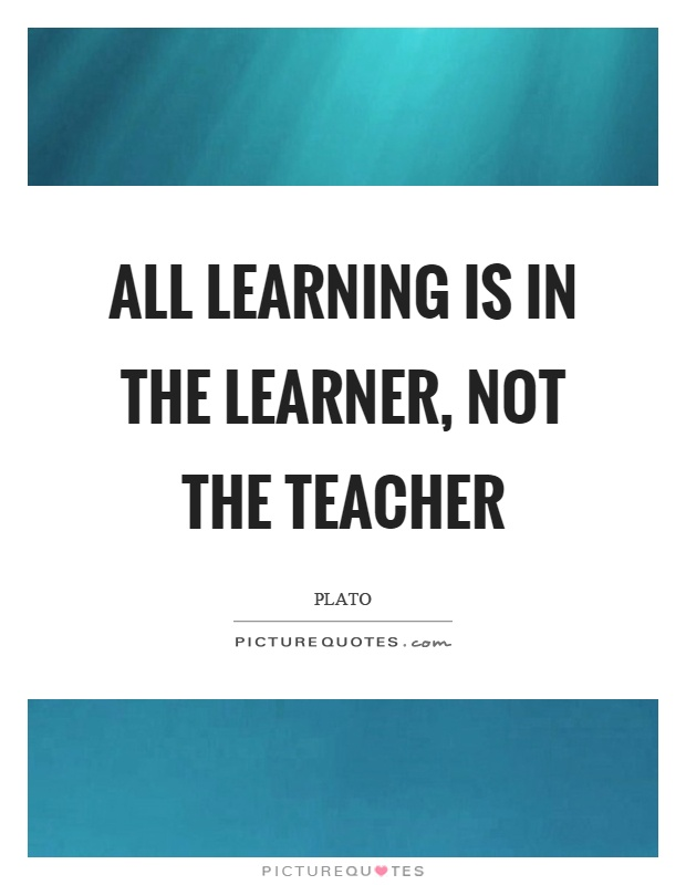All learning is in the learner, not the teacher Picture Quote #1