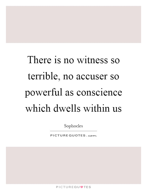 There is no witness so terrible, no accuser so powerful as conscience which dwells within us Picture Quote #1