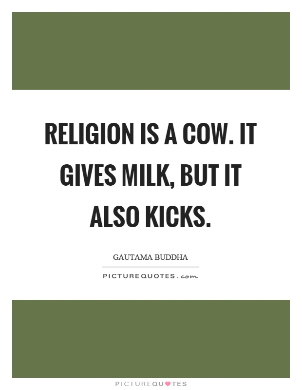 Religion is a cow. It gives milk, but it also kicks Picture Quote #1