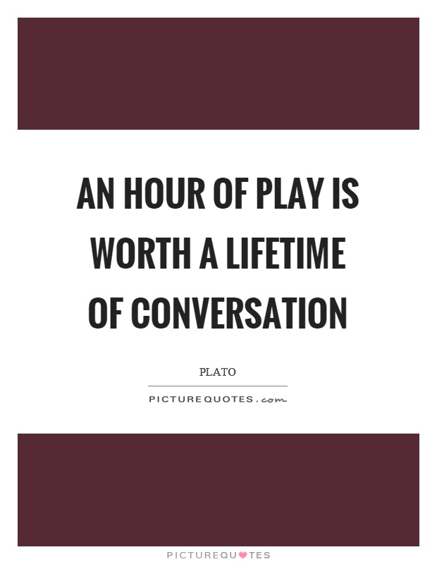 An hour of play is worth a lifetime of conversation Picture Quote #1