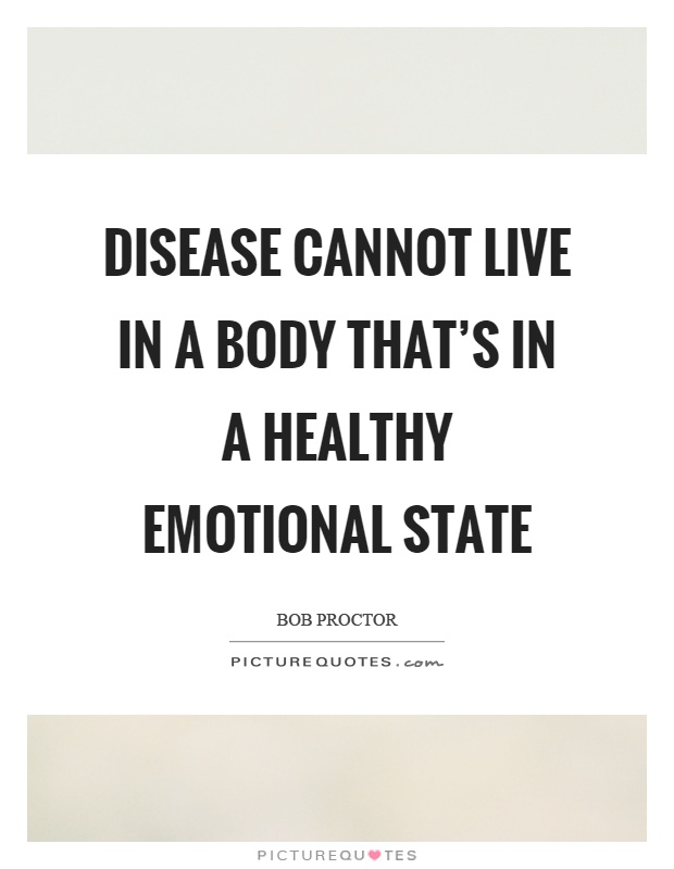 Disease cannot live in a body that's in a healthy emotional state Picture Quote #1