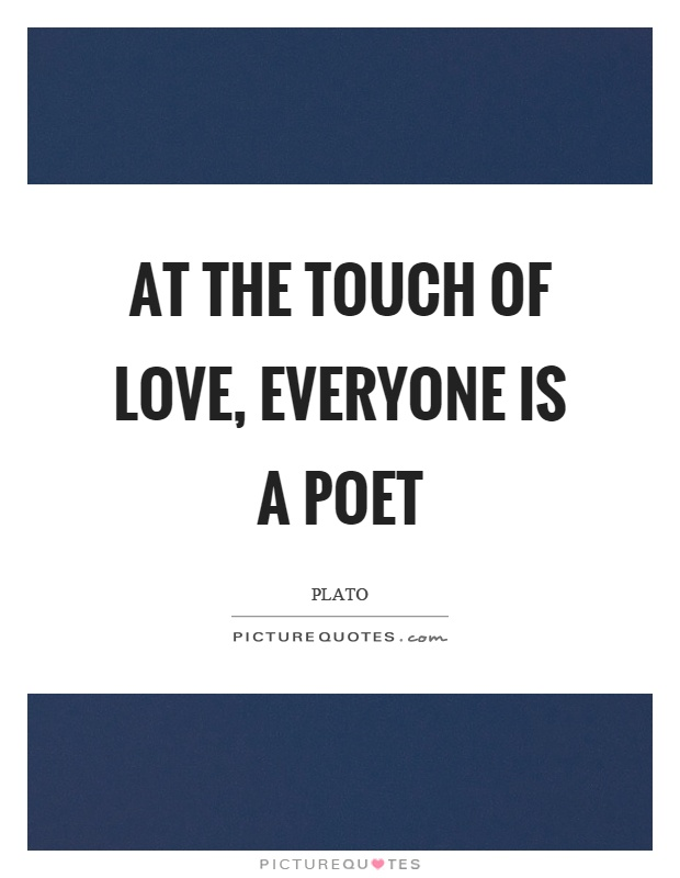 At the touch of love, everyone is a poet Picture Quote #1