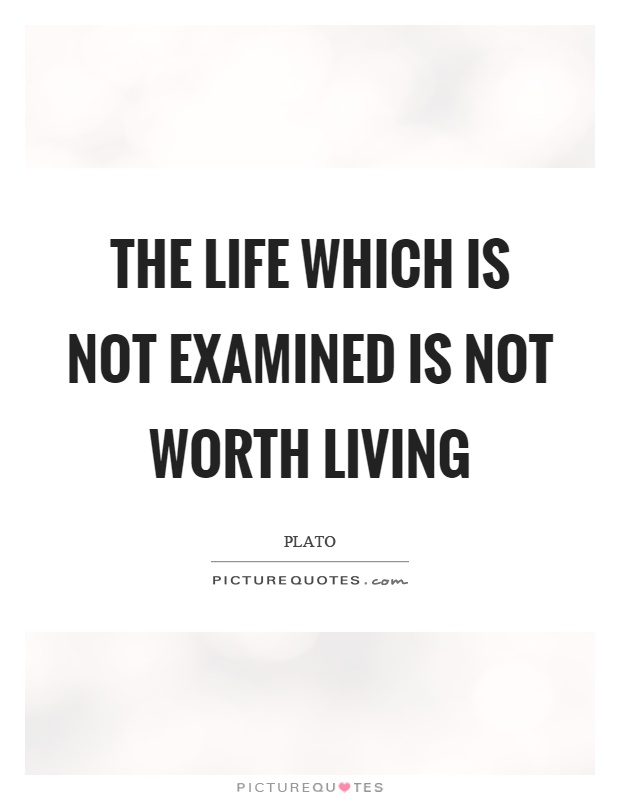 The life which is not examined is not worth living Picture Quote #1