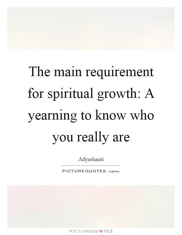 Spiritual Growth Quotes Interesting The Main Requirement For Spiritual Growth A Yearning To Know
