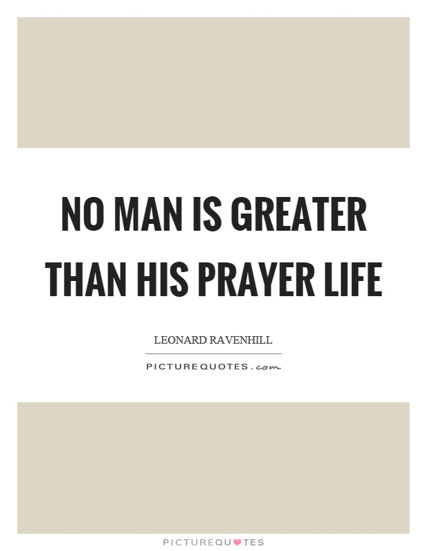 No man is greater than his prayer life Picture Quote #1