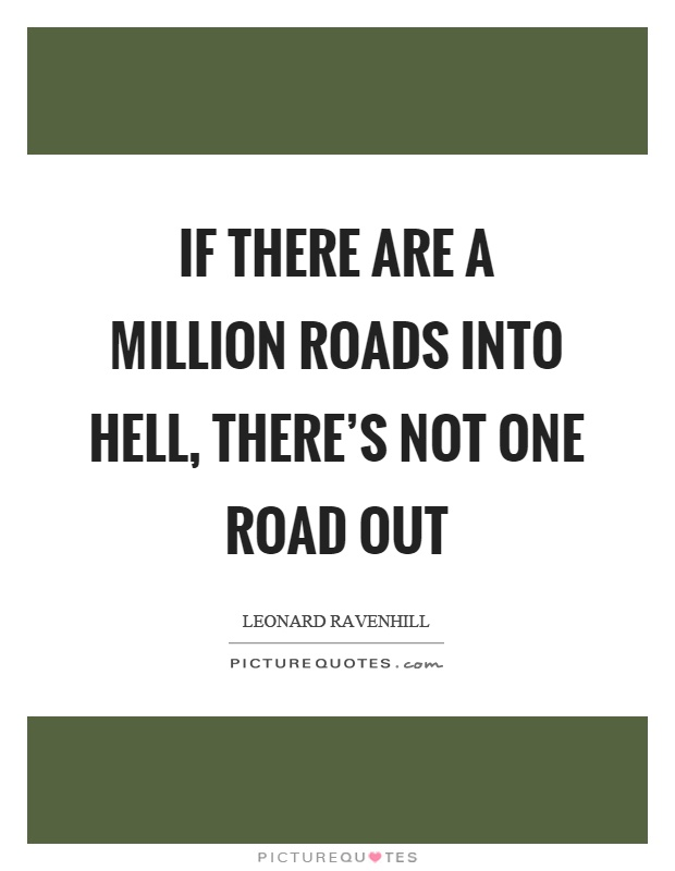 If there are a million roads into hell, there's not one road out Picture Quote #1