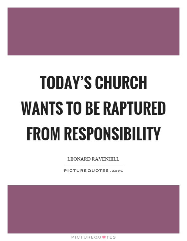 Today's church wants to be raptured from responsibility Picture Quote #1