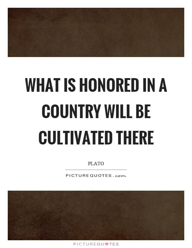 What is honored in a country will be cultivated there Picture Quote #1