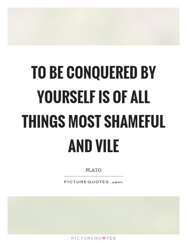 To be conquered by yourself is of all things most shameful and vile Picture Quote #1
