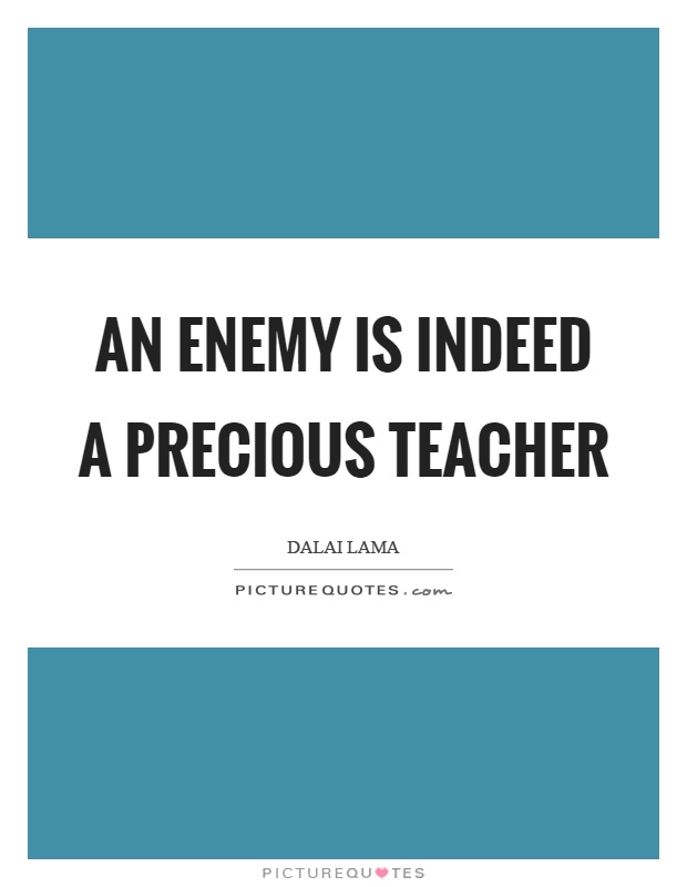 An enemy is indeed a precious teacher Picture Quote #1
