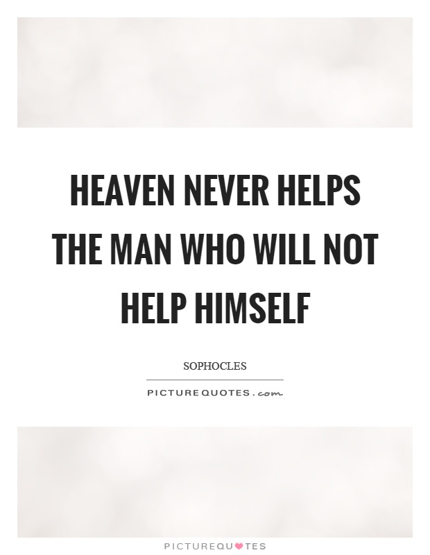Heaven never helps the man who will not help himself Picture Quote #1