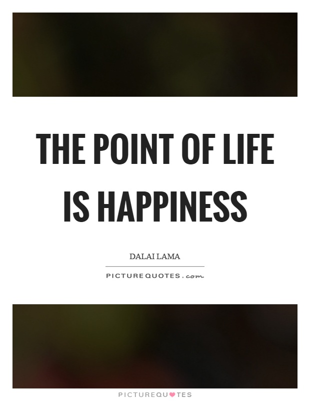 The point of life is happiness Picture Quote #1