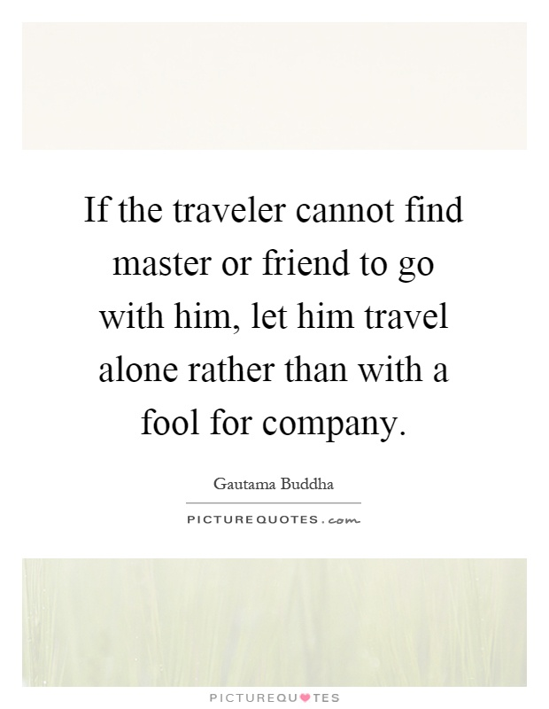 travel with a companion or alone essay Nowadays one of main way of recreation is traveling in every corner of this earth and have fun time there, but here is significant how we would rather travel alone or with a companion.