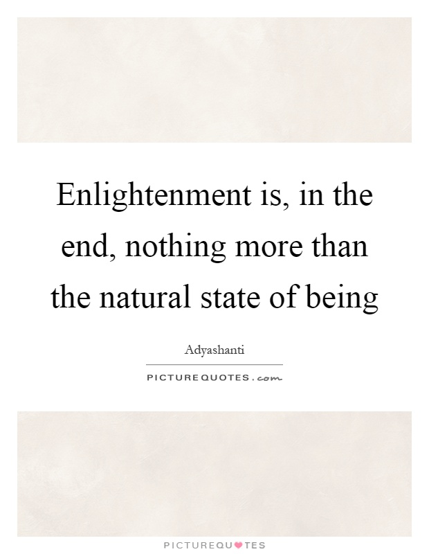 Enlightenment is, in the end, nothing more than the natural state of being Picture Quote #1
