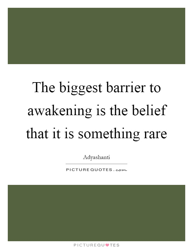 The biggest barrier to awakening is the belief that it is something rare Picture Quote #1