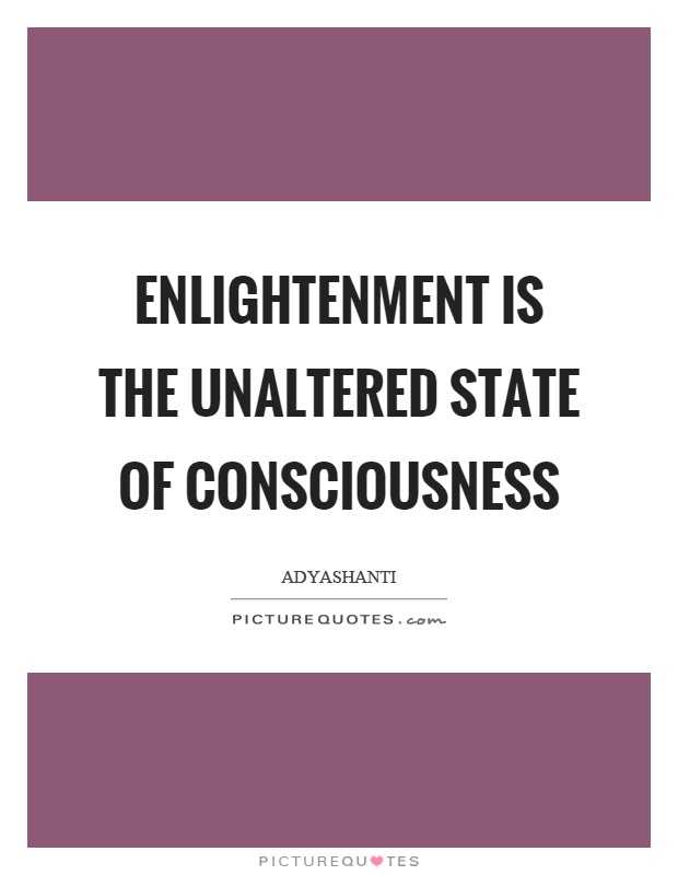 Enlightenment is the unaltered state of consciousness Picture Quote #1