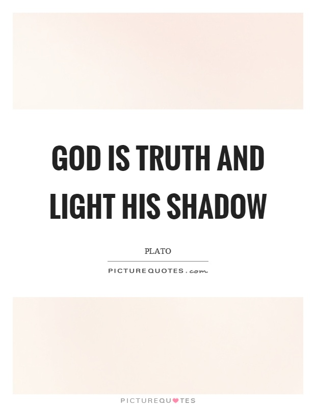 God is truth and light his shadow Picture Quote #1