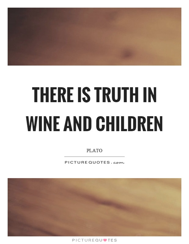 There is truth in wine and children Picture Quote #1