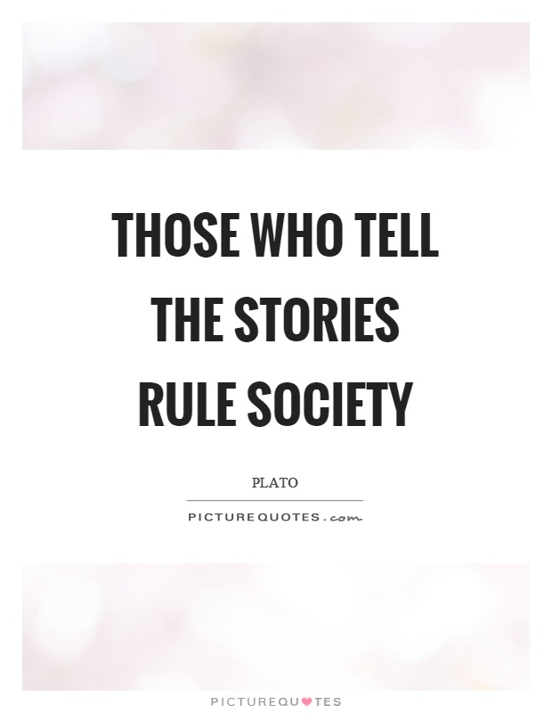 Those who tell the stories rule society Picture Quote #1