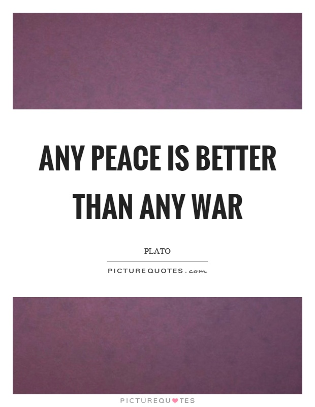 Any peace is better than any war Picture Quote #1
