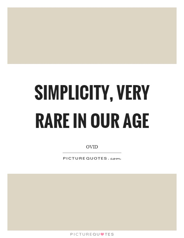 Simplicity, very rare in our age Picture Quote #1