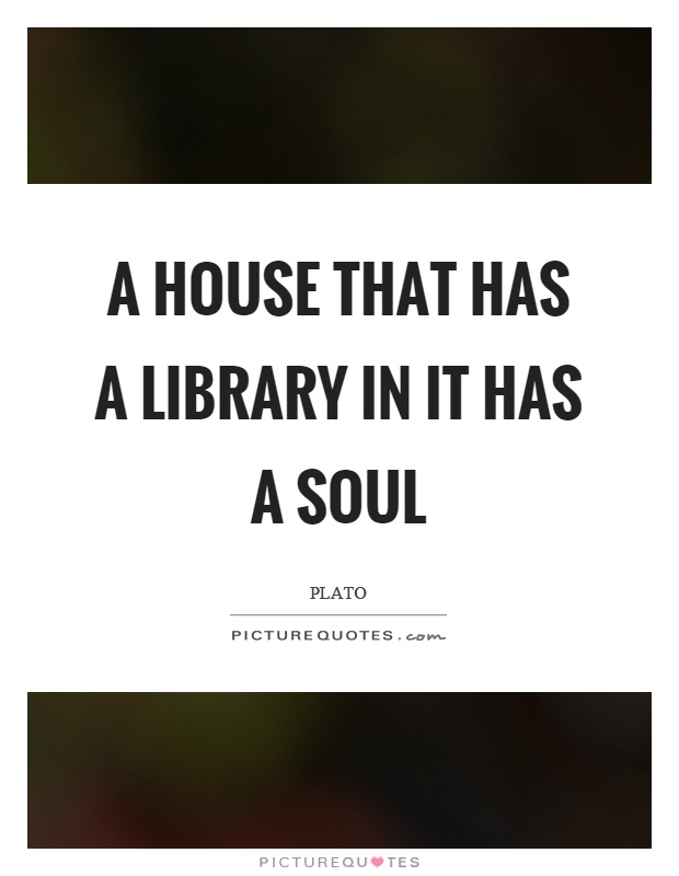 A house that has a library in it has a soul Picture Quote #1