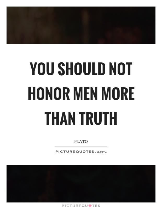 You should not honor men more than truth Picture Quote #1