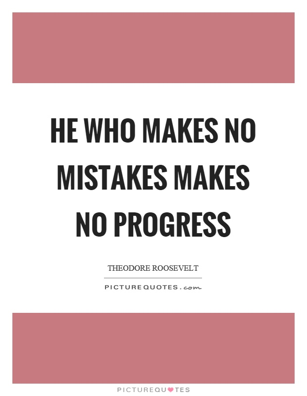 He who makes no mistakes makes no progress Picture Quote #1