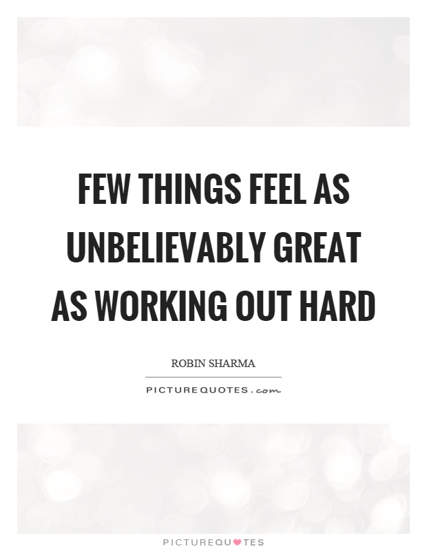 Few things feel as unbelievably great as working out hard Picture Quote #1