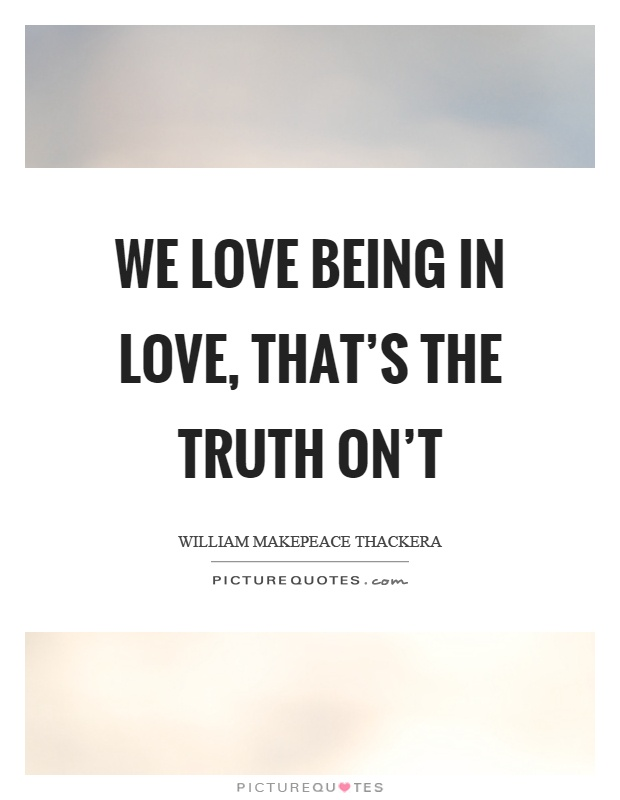 We love being in love, that's the truth on't Picture Quote #1