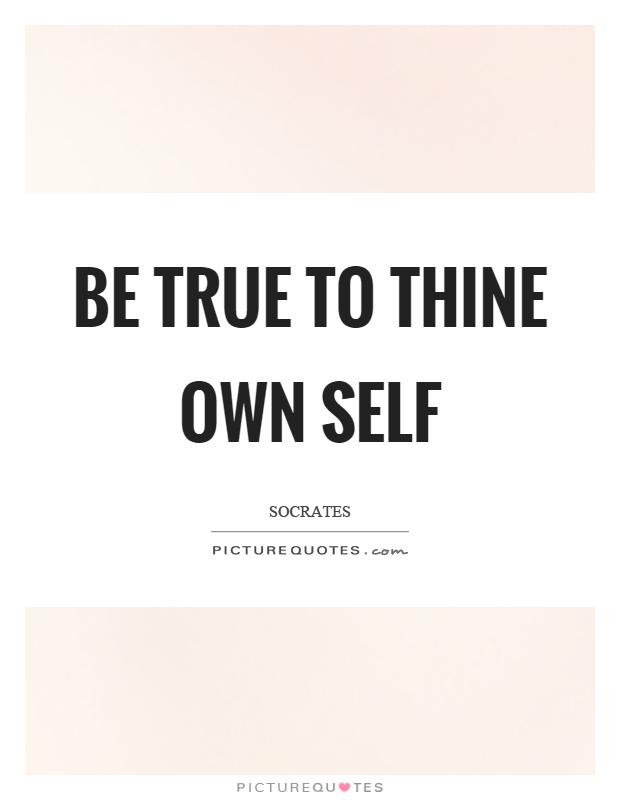 Be true to thine own self Picture Quote #1